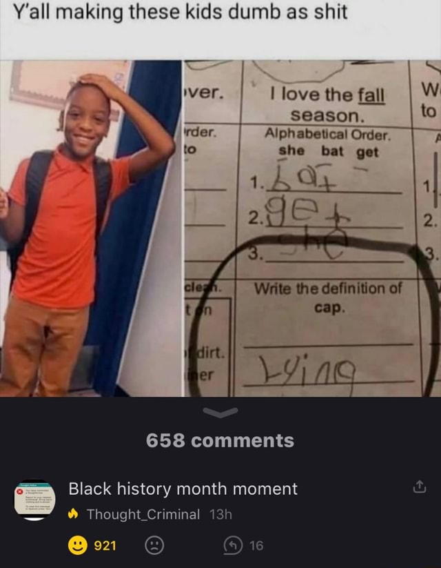 Y'all making these kids dumb as shit SS ver. I love the fall WW I season. to te Alphabetical Order she bat get 658 comments Black history month moment Thought Criminal memes