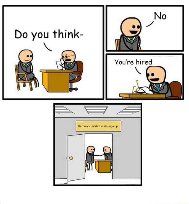 You No You're hired memes