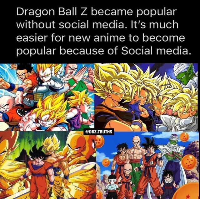 Dragon Ball Z became popular without social media. It's much easier for new anime to become popular because of Social media. st QS meme