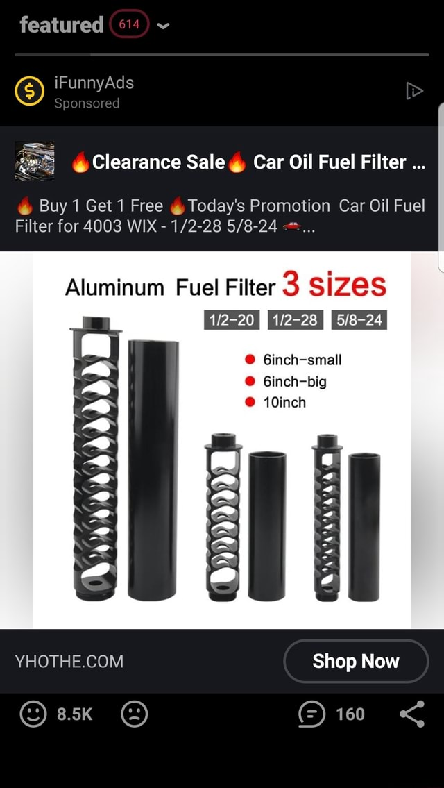 Featured iF Ad Sponsored Clearance Sale Car Oil Fuel Filter Buy Get Free Today's Promotion Car Oil Fuel Filter for 4003 WIX  Aluminum Fuel Filter 3 SiZES I I I I Ginch small 6inch big 10inch RY Shop Now memes
