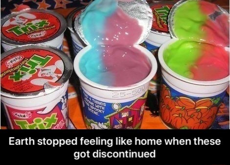 Earth stopped feeling like home when these got discontinued  Earth stopped feeling like home when these got discontinued memes