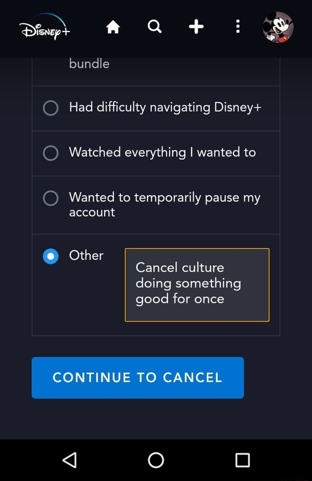 Bundle Had difficulty navigating Disney Watched everything I wanted to Wanted to temporarily pause my account Other Cancel culture doing something good for once CONTINUE TO CANCEL meme
