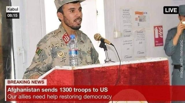 BREAKING NEWS LIVE made.with mematic Afghanistan sends 1300 troops to US Our allies need help restoring democracy memes