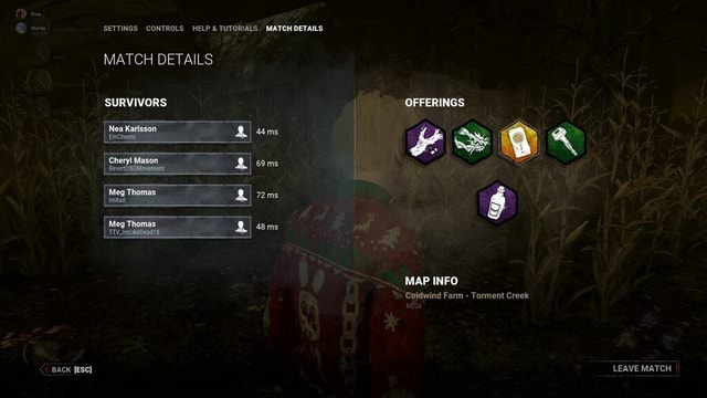SETTINGS CONTROLS HELP  and  TUTORIALS MATCH DETAILS 44ms 69ms 72ms MATCH DETAILS SURVIVORS Meg Thomas BACK OFFERINGS MAP INFO Coldwind Farm  Torment Creek LEAVE MATCH memes