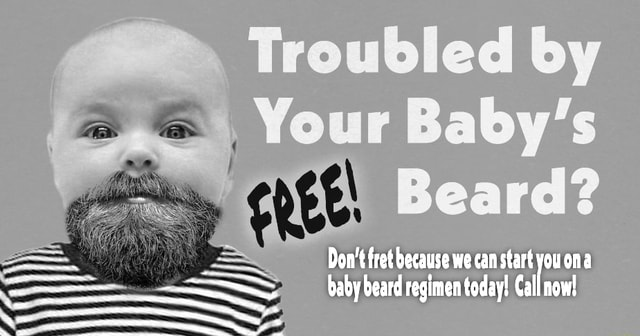 Troubled by Your Baby's Do not fret because we can start youona baby beard regimen today Call now meme