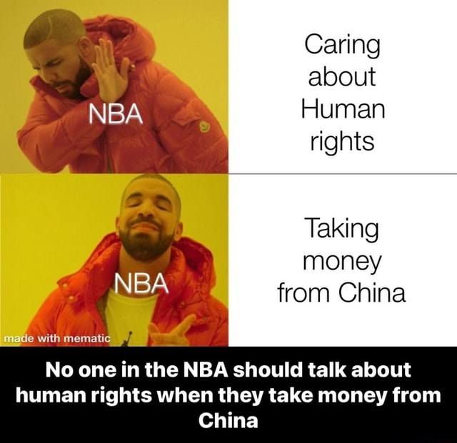 Caring about NBA Human rights Taking money NBA from China made with hematic No one in the NBA should talk about human rights when they take money from China No one in the NBA should talk about human rights when they take money from China memes