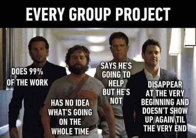 EVERY GROUP PROJECT 4 I I SAYS HE'S DOES SHING TC THE WORK HELP DISAPPEAR ON THE WHOLE TIME CUT HES AT Tit VERY HAS NO IDES NOT SEGINNIMG AND WHAT'S GOING DOESHT SHOW VERY meme