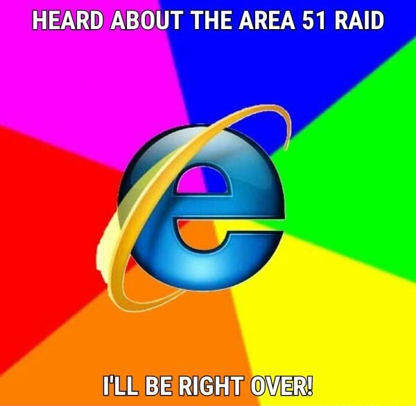 HEARD ABOUT THE AREA 51 RAID I'LL BE RIGHT OVER memes