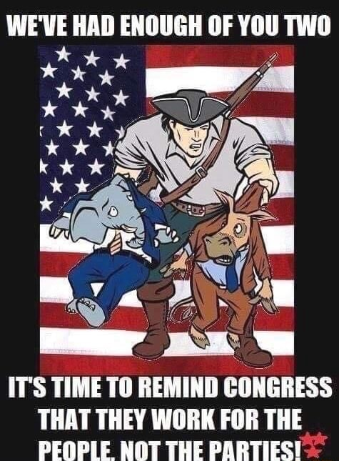 WE'VE HAG ENOUGH OF Two IT'S TIME TO REMIND CONGRESS THAT THEY WORK FOR THE PEOPLE NOT THE PARTIES meme