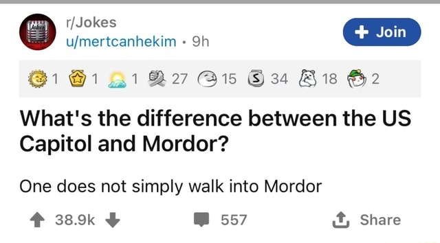 Join 1 15 34 Bis and 2 What's the difference between the US Capitol and Mordor One does not simply walk into Mordor 38.9k 557 it, Share meme
