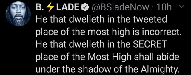 B. LADE  BSladeNow He that dwelleth in the tweeted place of the most high is incorrect. He that dwelleth in the SECRET place of the Most High shall abide tindar tho chadnvwy nf tho Al meme