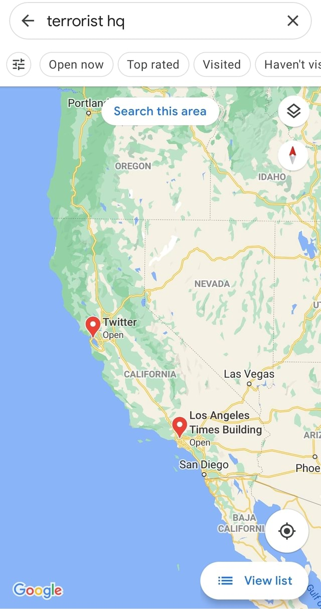 Terrorist hq Open now Top rated Visited Haven't vis Portlan Search this area AS 4 OREGON NEVADA Los. Angeles BAJA View list Google memes