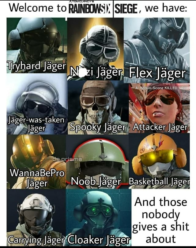 Welcome to RAINBOWS SIEGE, we have Jager was taken WaniaaBePro Attacker ger And those nobod gives a shit about memes