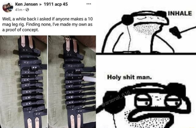 Ken Jensen 1911 acp 45 Well, a while back i asked if anyone makes a 10 mag leg rig. Finding none, I've made my own as a proof of concept memes