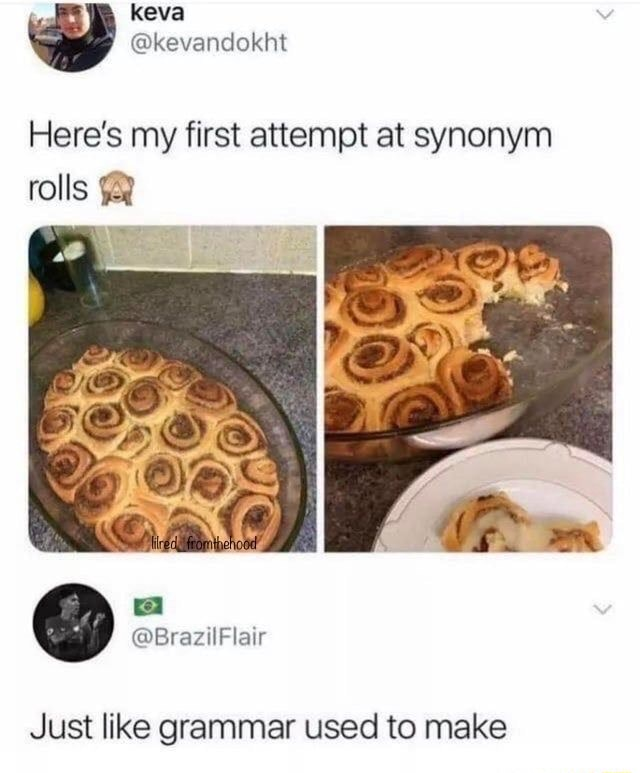 Keva kevandokht Here's my first attempt at synonym rolls Just like grammar used to make memes