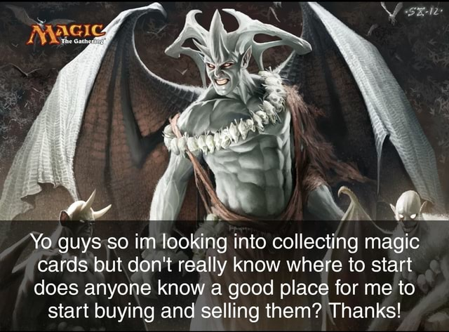 Yo guys so im looking into collecting magic cards but do not really know where to start does anyone know a good place for me to start buying and selling them Thanks memes