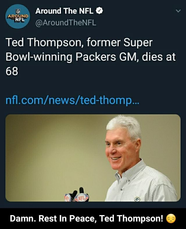 Around The NFL MEL Ted Thompson, former Super Bowl winning Packers GM, dies at 68 OR Damn. Rest In Peace, Ted Thompson Damn. Rest In Peace, Ted Thompson meme