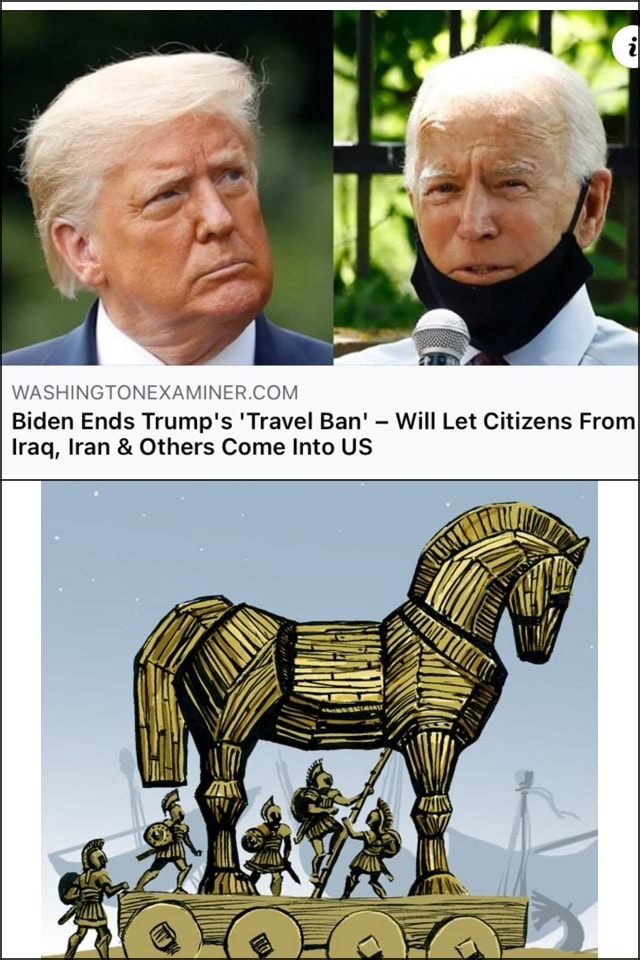Biden Ends Trump's Travel Ban Will Let Citizens From Iraq, Iran and Others Come Into US meme