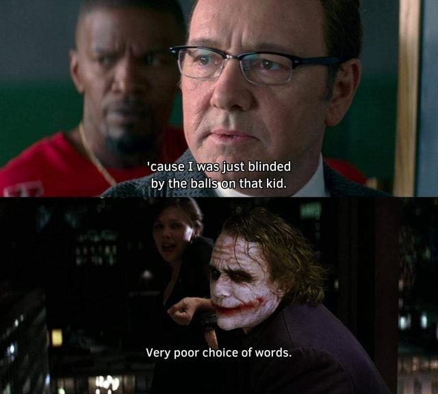'cause I was just blinded by the ballseon that kid. Very poor choice of words memes