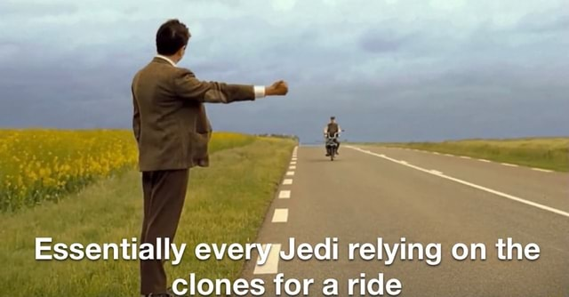 Essentially every Jedi relying on the clones for a ride meme