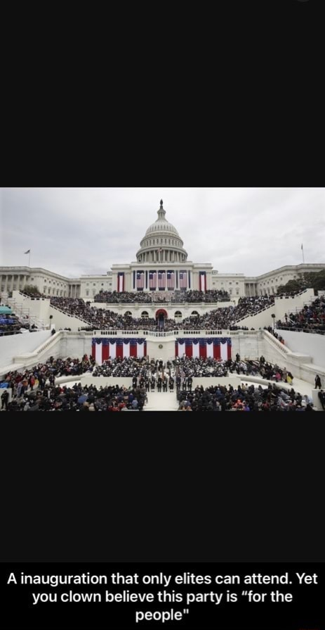 A inauguration that only elites can attend. Yet you clown believe this party is for the people A inauguration that only elites can attend. Yet you clown believe this party is for the people meme