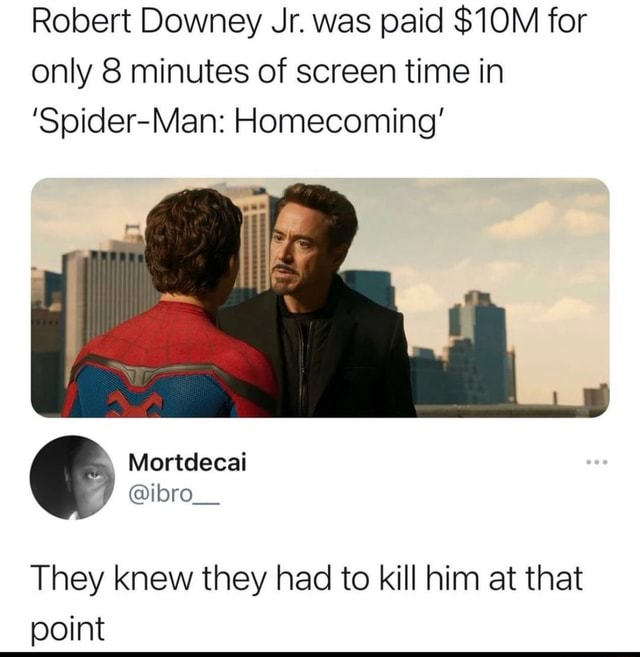 Robert Downey Jr. was paid for only 8 minutes of screen time in Spider Man Homecoming They knew they had to kill him at that point memes