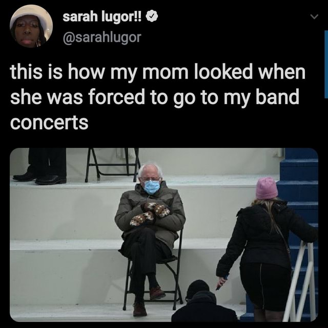 Sarah lugor sarahlugor this is how my mom looked when she was forced to go to my band concerts memes
