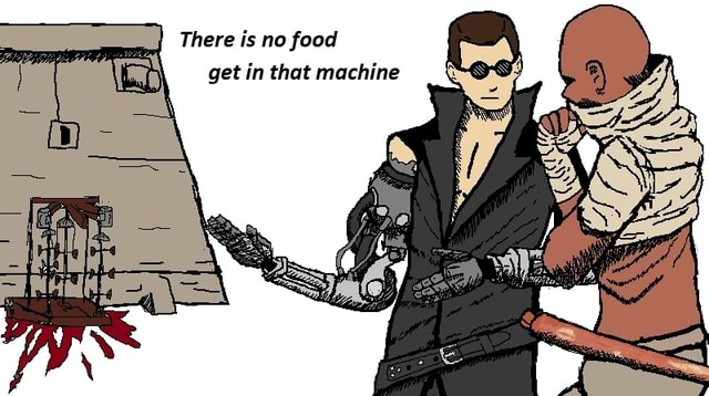 There is no food get in that machine meme