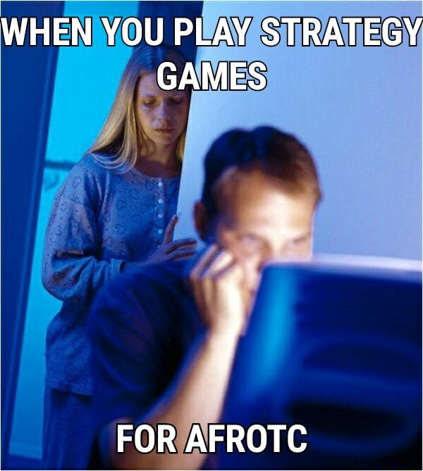 WHEN YOU PLAY STRATEGY GAMES FOR AFROTC memes
