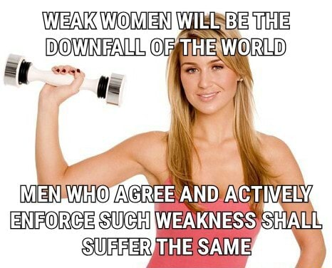 WEAK WOMEN BESTHE DOWNEATISOF THE WORED MEN SUCH AND ACTIVELY ENRORCE HWEAKNESS SHALE meme
