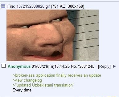 File 1572192038828 if 791 KB, 300x168 Anonymous No.79584245 Reply broken ass application finally receives an update view changelog updated Uzbekistan translation Every time memes