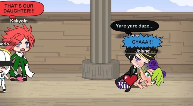 THAT'S OUR DAUGHTER Yare yare daze memes