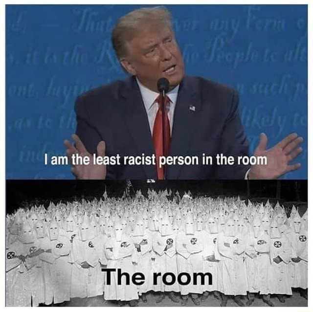 Am the least racist person in the room ron memes