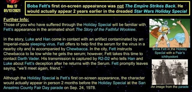 Frat appearance was The Sinkes He appear In the Wars Further Info Those of you who have suffered through the Holiday Special will be familiar with, Fett's appearance in the animated short The Story of the Faithful Wookiee. In the story, Luke arid Han come in contact with an artifact contaminated by an Imperial made sleeping virus. Fett offers to help find the serum for the virus in a nearby city and is accompanied by Chewbacca. In the city, Fett instructs joba Fettinthe Holiday. Chewbacca to lie low while he gets the serum however, Fett takes this time to Special with Paar's contact Darth Vader. His transmission is captured by R2 D2 who tells Han and Luke about Fett's deception after he returns with the Serum. Fett promptly leaves saying, we'll meet again, friend. Although the Holiday Spec