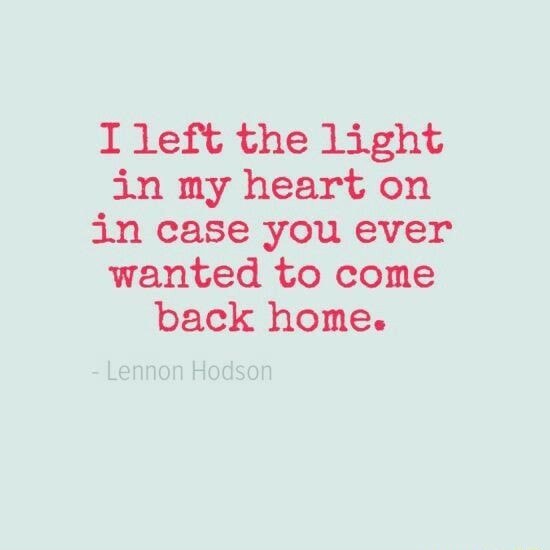 I left the light in my heart on in case you ever wanted to come back home memes
