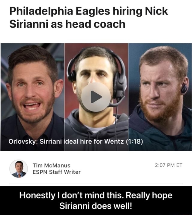 Philadelphia Eagles hiring Nick Sirianni as head coach Orlovsky Sirriani ideal hire for Wentz Tim McManus PM ET ESPN Staff Writer Honestly I do not mind this. Really hope Sirianni does well  Honestly I don't mind this. Really hope Sirianni does well memes