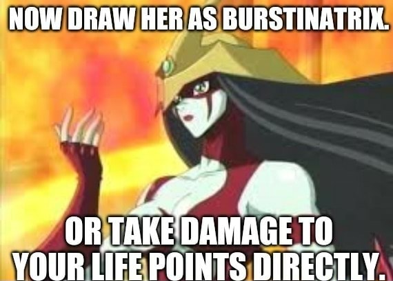 NOW DRAW HER AS BURSTINATRIX. 4 en OR TAKE DAMAGE To VOUR LIFE POINTS DIRECTLY memes