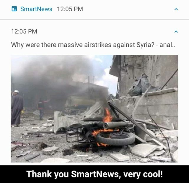 SmartNews PM PM Why were there massive airstrikes against Syria anal. Thank you SmartNews, very cool Thank you SmartNews, very cool memes