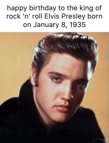 Happy birthday to the king of rock n roll Elvis Presley born on January 8, 1935 memes
