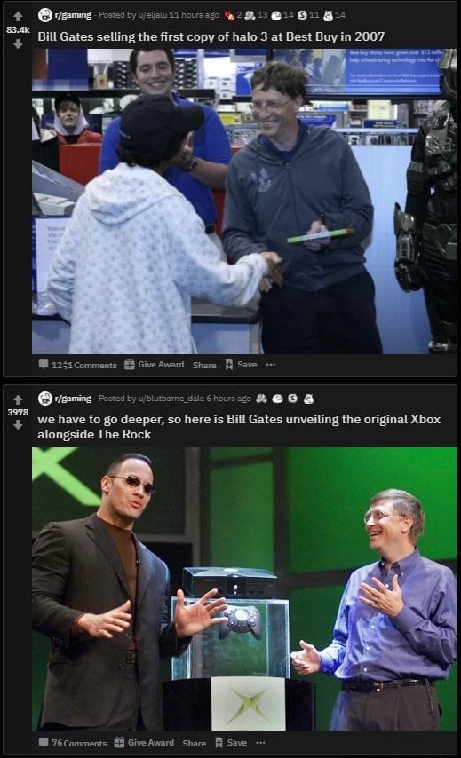 Ieanine au ll Gates selling the first copy of halo 3 at Best Buy in 2007 2231Comments Give Award Share Save Orteming 2e88 we have to go deeper, so here is Bill Gates unveiling the original Xbox alongside The Rock meme