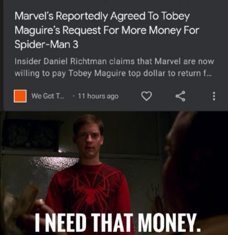 Marvel's Reportedly Agreed To Tobey Maguire's Request For More Money For Spider Man 3 Insider Daniel Richt man claims that Marvel are now willing to pay Tobey Maguire top dollar to return f. B wesott 11 hours ago TUAT MONECV memes
