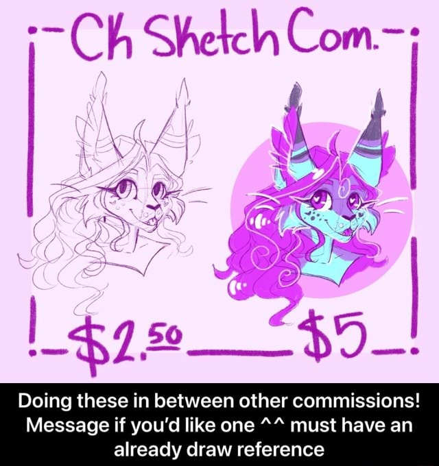 Ch Shetch Com Doing these in between other commissions Message if you'd like one must have an already draw reference  Doing these in between other commissions Message if you'd like one ^^ must have an already draw reference meme