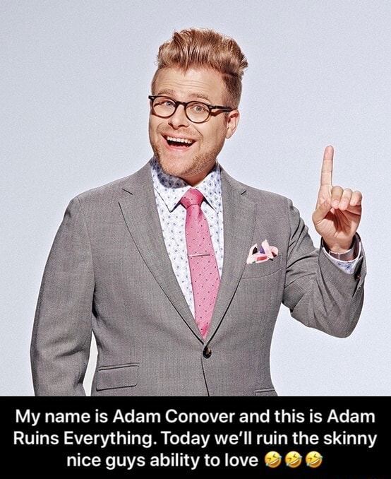 My name is Adam Conover and this is Adam Ruins Everything. Today we'll ruin the skinny nice guys ability to love  My name is Adam Conover and this is Adam Ruins Everything. Today we'll ruin the skinny nice guys ability to love  meme