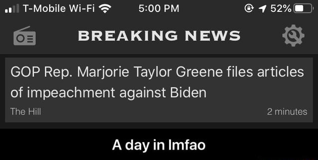 T Mobile Wi Fi PM 752% BREAKING NEWS GOP Rep. Marjorie Taylor Greene files articles of impeachment against Biden The Hill 2 minutes A day in Imfao  A day in lmfao meme