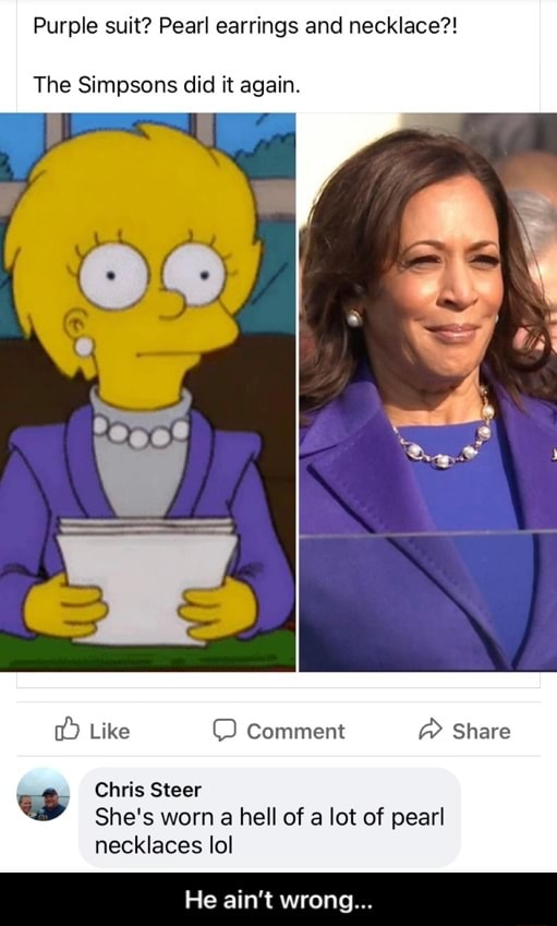 Purple suit Pearl earrings and necklace  The Simpsons did it again. Like Comment  Share Chris Steer She's worn a hell of a lot of pearl necklaces lol He ain't wrong  He ain't wrong memes