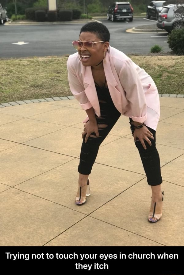 Trying not to touch your eyes in church when they itch  Trying not to touch your eyes in church when they itch memes