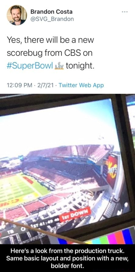 Brandon Costa Yes, there will be anew scorebug from CBS on SuperBowl tonight. PM  Twitter V Age App Here's a look from the production truck. Same basic layout and position with a new, bolder font.  Here's a look from the production truck. Same basic layout and position with a new, bolder font memes