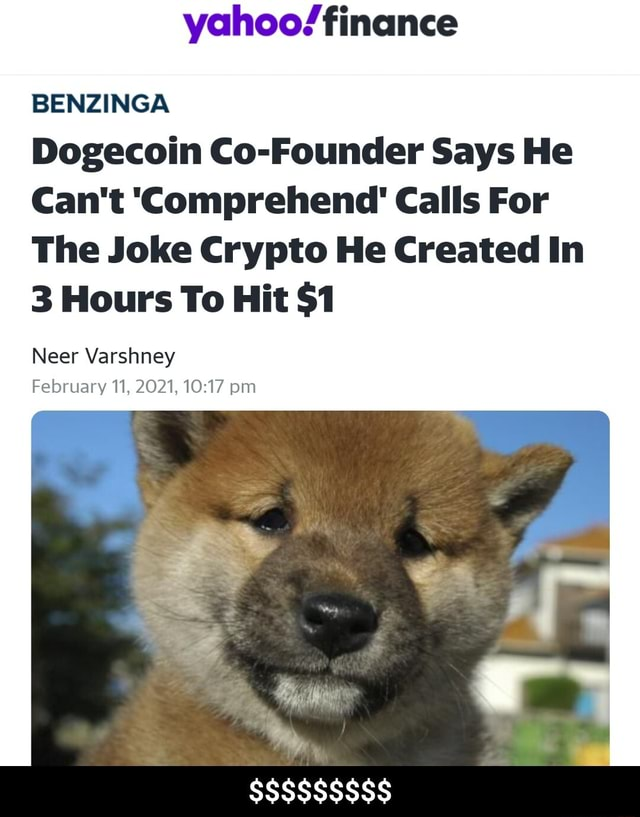 Yahoo finance BENZINGA Dogecoin Co Founder Says He Can't Comprehend Calls For The Joke Crypto He Created In 3 Hours To Hit $1 Neer Varshney February 11, 2021, pm SSSSSSSSS  $$$$$$$$$ memes