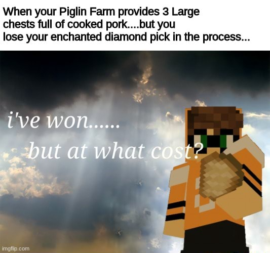 When your Piglin Farm provides 3 Large chests full of cooked pork but you lose your enchanted diamond pick In the process Uve WO  but at what cost memes