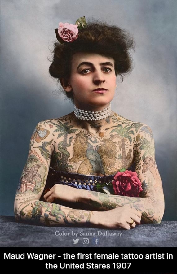 Color by Sanma Maud Wagner  the first female tattoo artist in the United Stares 1907  Maud Wagner  the first female tattoo artist in the United Stares 1907 memes